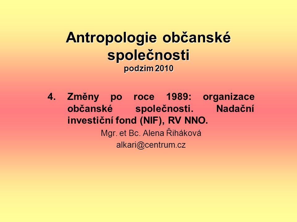 Antropologie občanské společnosti podzim 2010 4. Změny po roce 1989: organizace občanské společnosti. Nadační investiční fond (NIF), RV NNO. Mgr. et B