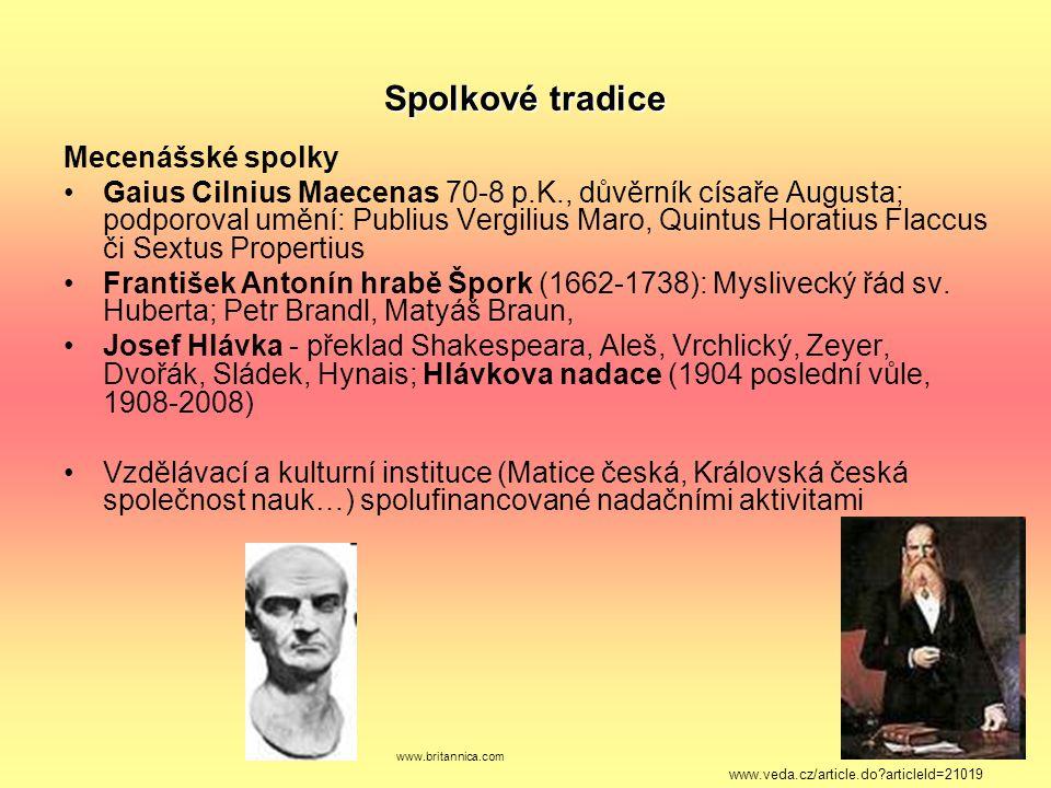 Spolkové tradice Mecenášské spolky Gaius Cilnius Maecenas 70-8 p.K., důvěrník císaře Augusta; podporoval umění: Publius Vergilius Maro, Quintus Horati