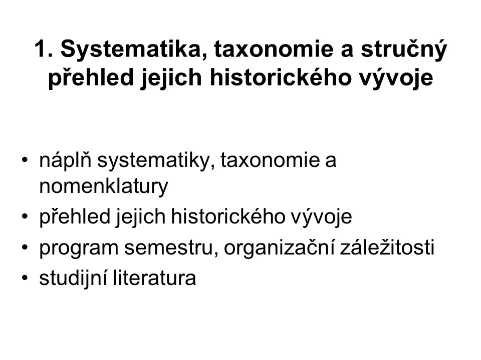 Systematika systema (řec.) = organizovat, kombinovat biologická systematika (biological systematics) - vědecké studium biologické diverzity 3 hlavní úkoly: 1) rozpoznávání základních jednotek v přírodě (druhů) 2) jejich klasifikace do hierarchického schématu – systému tak, aby odrážel vzájemné vztahy založené na podobnosti a příbuznosti 3) uvedení informace o druzích a jejich klasifikaci do širšího kontextu (např.