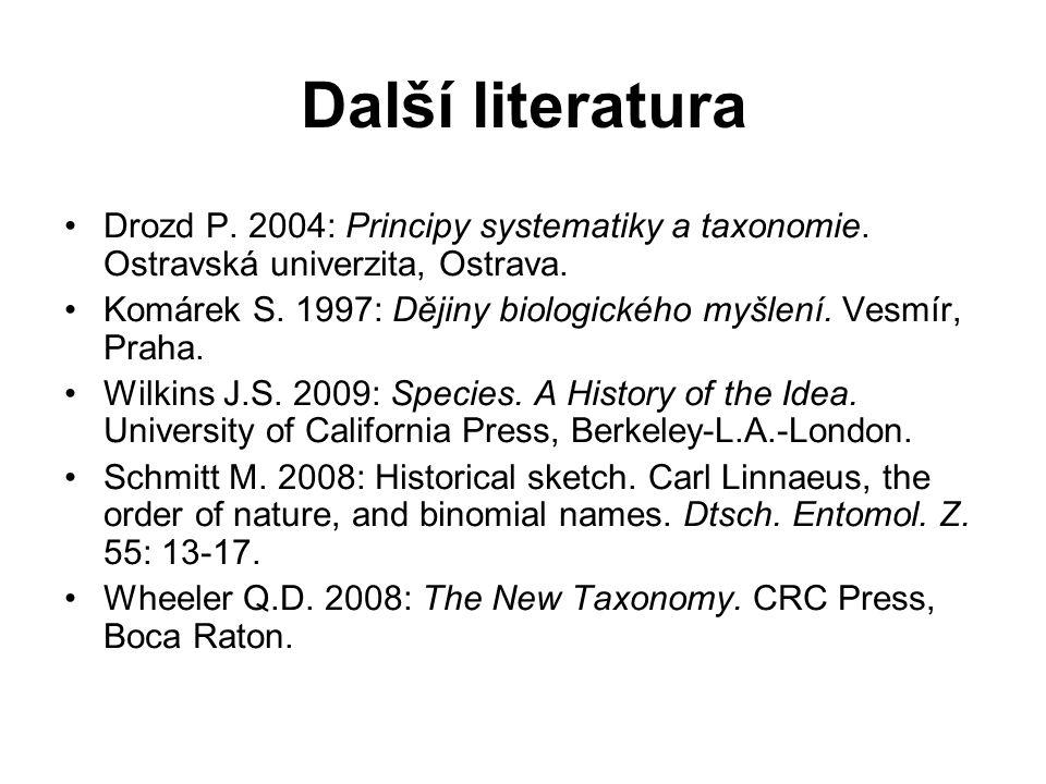 Další literatura Drozd P.2004: Principy systematiky a taxonomie.