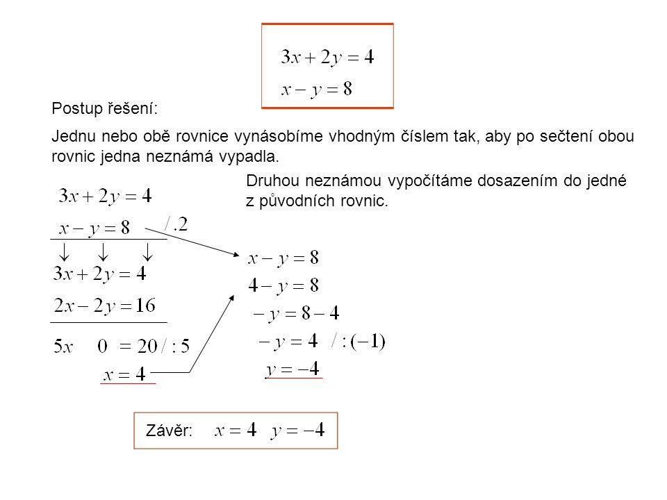 Postup řešení: Jednu nebo obě rovnice vynásobíme vhodným číslem tak, aby po sečtení obou rovnic jedna neznámá vypadla.
