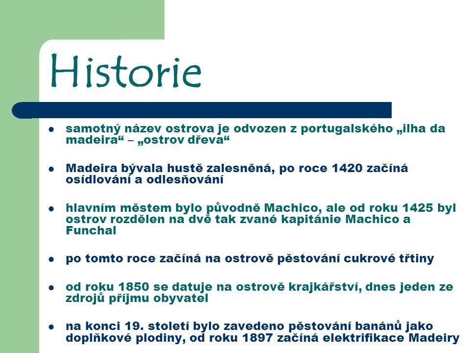 """Historie samotný název ostrova je odvozen z portugalského """"ilha da madeira"""" – """"ostrov dřeva"""" Madeira bývala hustě zalesněná, po roce 1420 začíná osídl"""