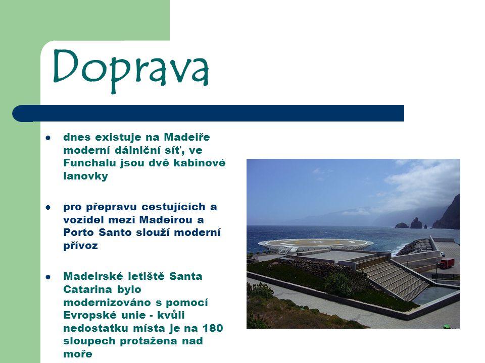 Doprava dnes existuje na Madeiře moderní dálniční síť, ve Funchalu jsou dvě kabinové lanovky pro přepravu cestujících a vozidel mezi Madeirou a Porto