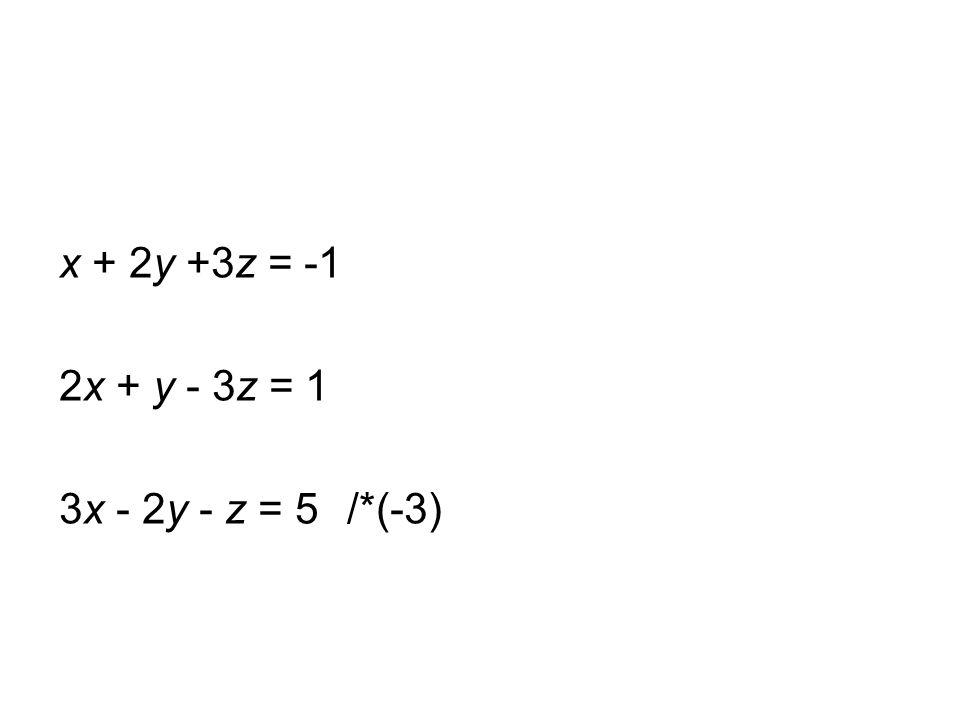 x + 2y +3z = -1 2x + y - 3z = 1 3x - 2y - z = 5 /*(-3)