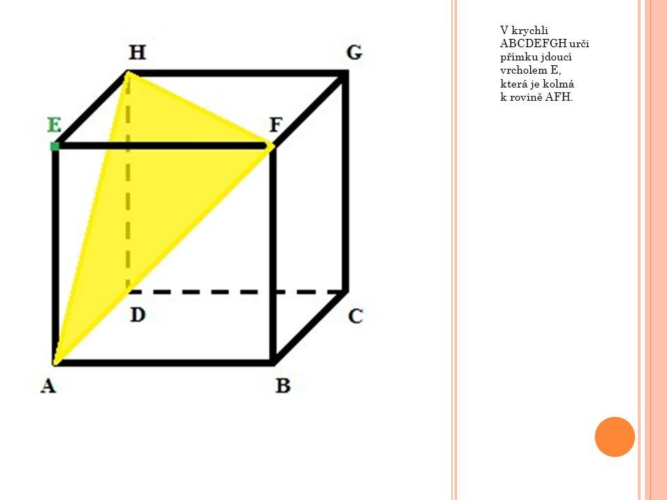 V krychli ABCDEFGH urči přímku jdoucí vrcholem E, která je kolmá k rovině AFH.