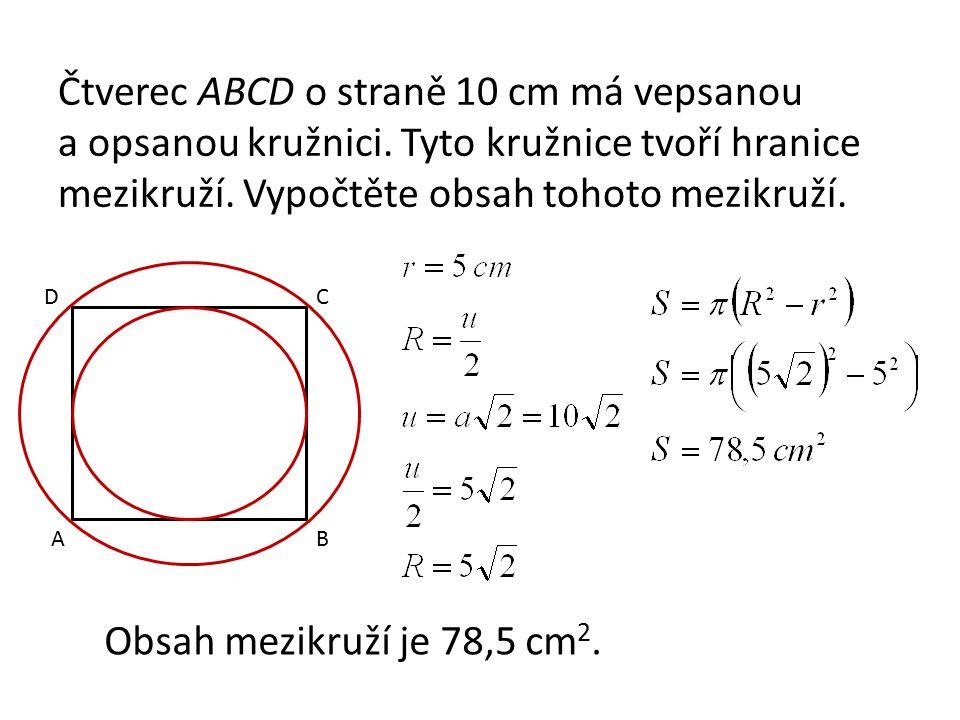 Čtverec ABCD o straně 10 cm má vepsanou a opsanou kružnici. Tyto kružnice tvoří hranice mezikruží. Vypočtěte obsah tohoto mezikruží. Obsah mezikruží j