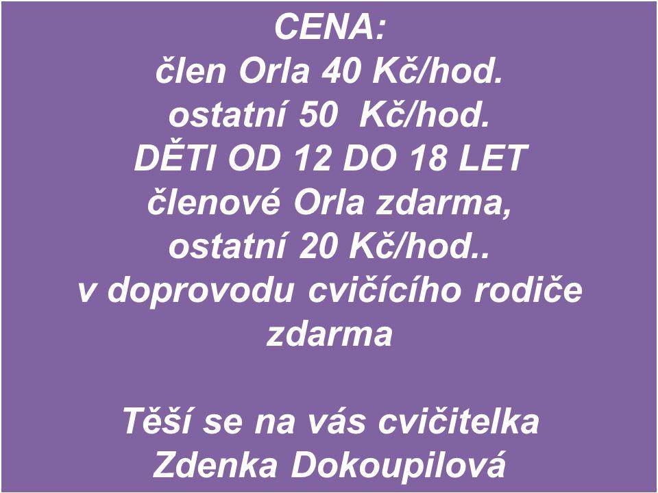 CENA: člen Orla 40 Kč/hod.ostatní 50 Kč/hod.
