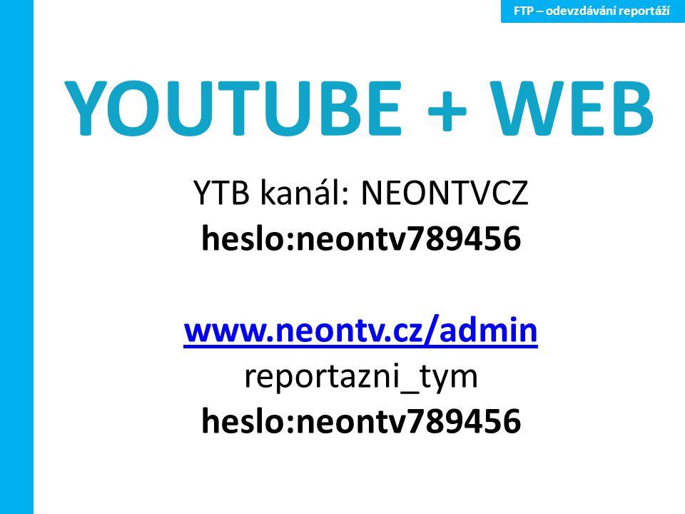 FTP – odevzdávání reportáží YTB kanál: NEONTVCZ heslo:neontv789456 www.neontv.cz/admin reportazni_tym heslo:neontv789456 YOUTUBE + WEB