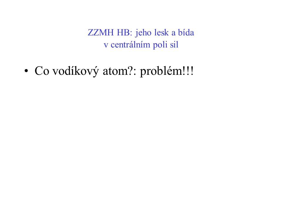 ZZMH HB: jeho lesk a bída v centrálním poli sil Co vodíkový atom?: problém!!!