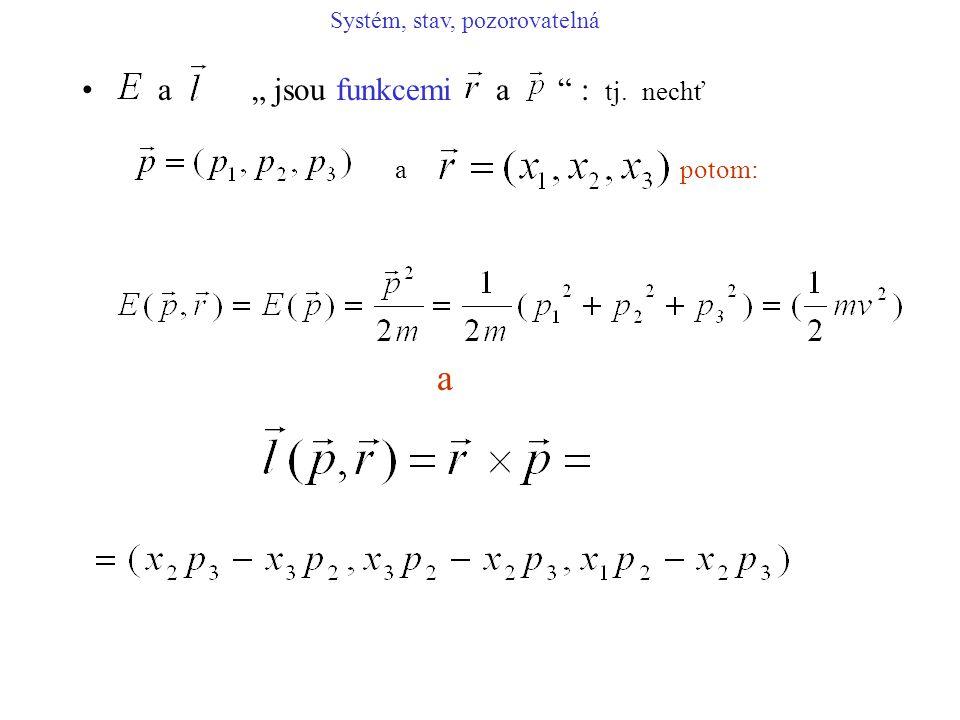 """a """" jsou funkcemi a """" : tj. nechť a potom: a Systém, stav, pozorovatelná"""