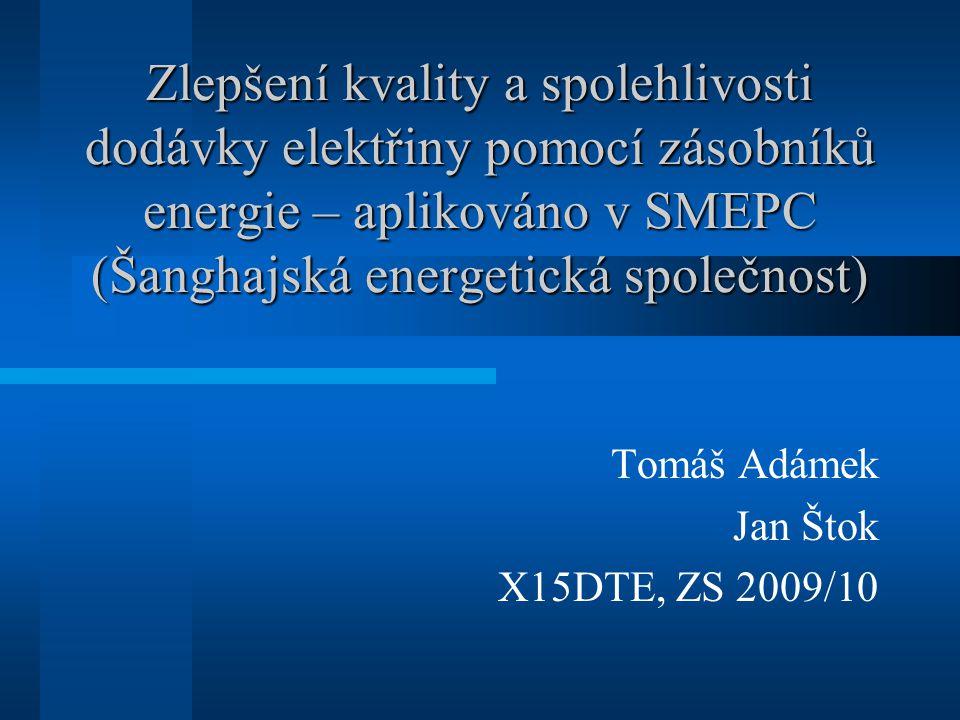 Zlepšení kvality a spolehlivosti dodávky elektřiny pomocí zásobníků energie – aplikováno v SMEPC (Šanghajská energetická společnost) Tomáš Adámek Jan Štok X15DTE, ZS 2009/10
