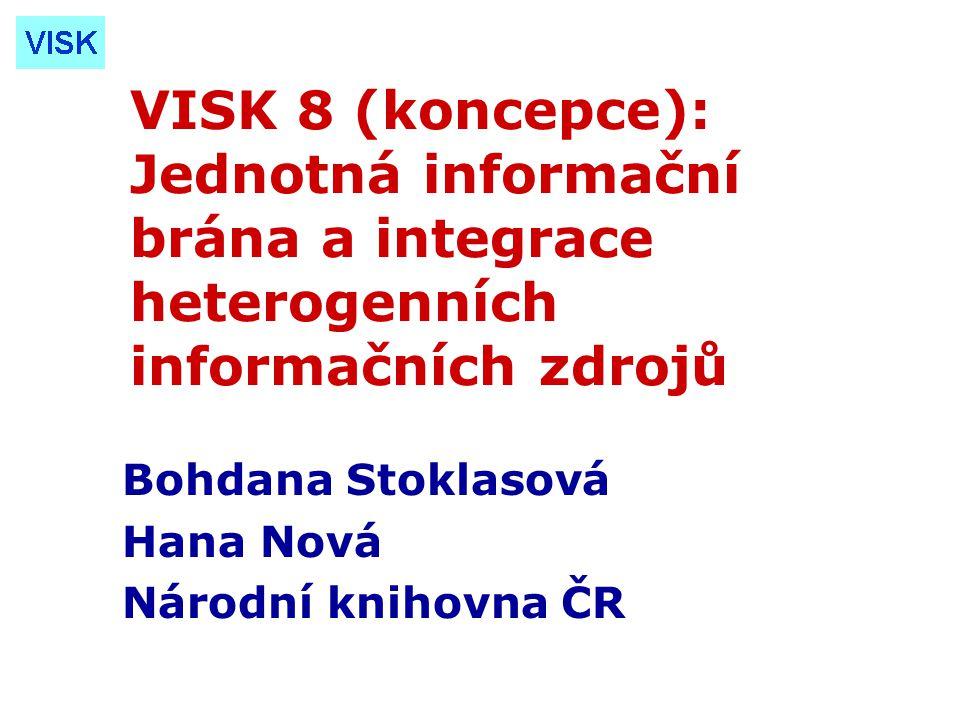 VISK 8 (koncepce): Jednotná informační brána a integrace heterogenních informačních zdrojů Bohdana Stoklasová Hana Nová Národní knihovna ČR