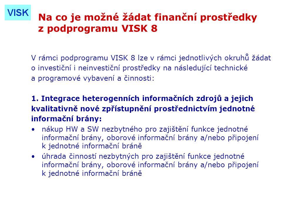 Na co je možné žádat finanční prostředky z podprogramu VISK 8 V rámci podprogramu VISK 8 lze v rámci jednotlivých okruhů žádat o investiční i neinvestiční prostředky na následující technické a programové vybavení a činnosti: 1.