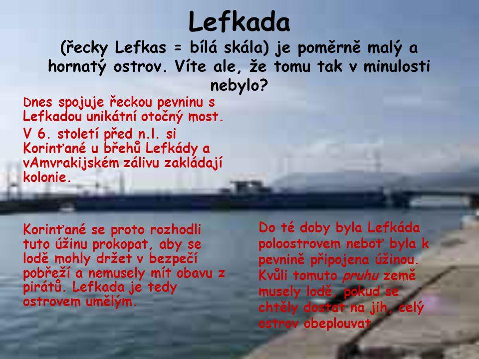 Historie Své jméno získal ostrov podle nejjižnějšího výběžku západního pobřeží - proslulé bílé lefkaské skály Lefkatas (lefkos = bílý) opředené legend