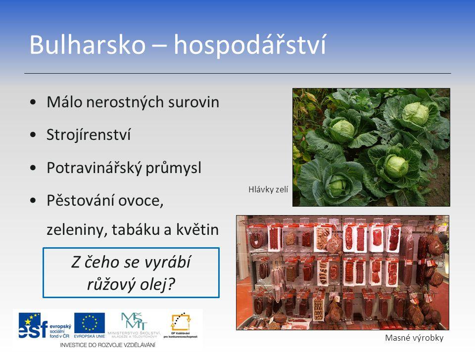 Bulharsko – hospodářství Málo nerostných surovin Strojírenství Potravinářský průmysl Pěstování ovoce, zeleniny, tabáku a květin Z čeho se vyrábí růžov