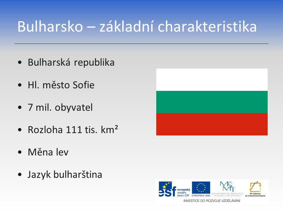Bulharsko – základní charakteristika Bulharská republika Hl. město Sofie 7 mil. obyvatel Rozloha 111 tis. km² Měna lev Jazyk bulharština