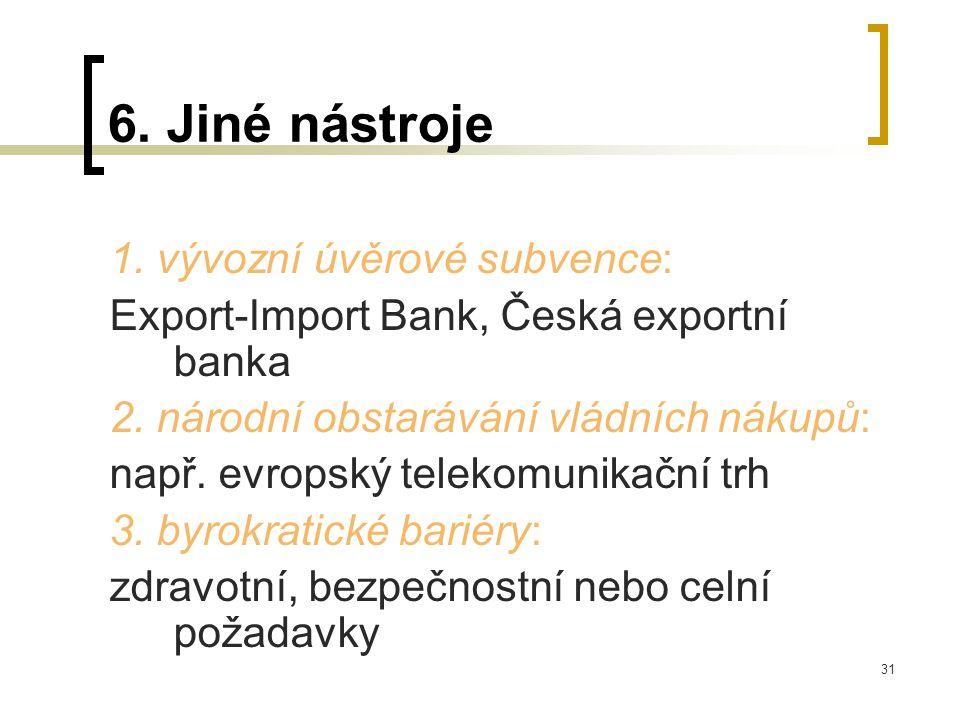 31 6. Jiné nástroje 1. vývozní úvěrové subvence: Export-Import Bank, Česká exportní banka 2.