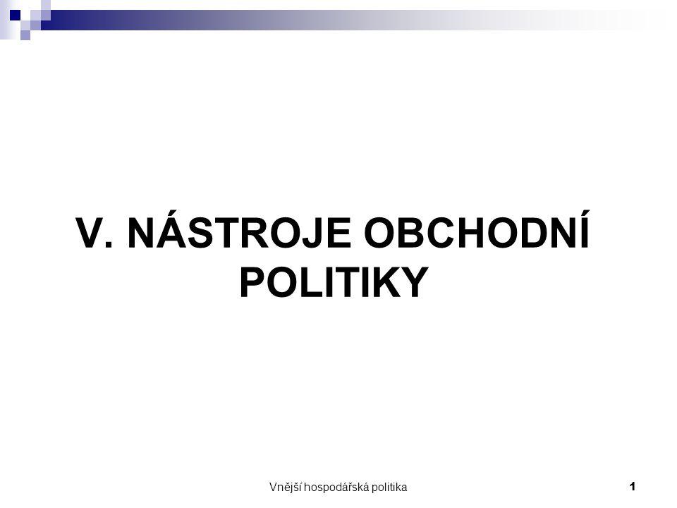 Vnější hospodářská politika1 V. NÁSTROJE OBCHODNÍ POLITIKY