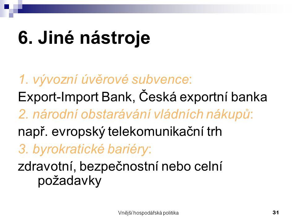 Vnější hospodářská politika31 6. Jiné nástroje 1. vývozní úvěrové subvence: Export-Import Bank, Česká exportní banka 2. národní obstarávání vládních n