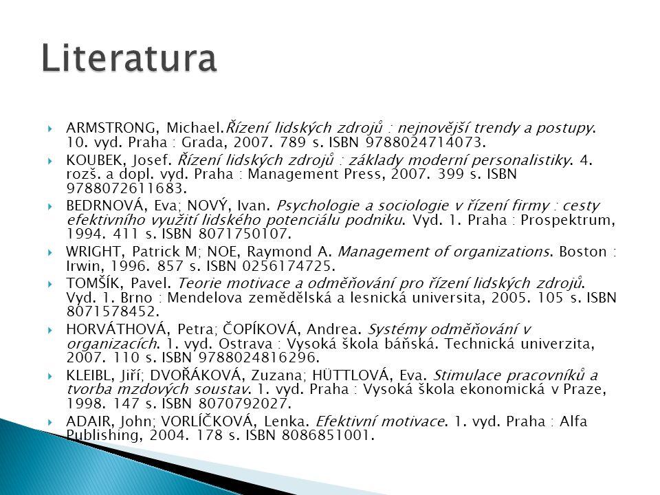  ARMSTRONG, Michael.Řízení lidských zdrojů : nejnovější trendy a postupy. 10. vyd. Praha : Grada, 2007. 789 s. ISBN 9788024714073.  KOUBEK, Josef. Ř