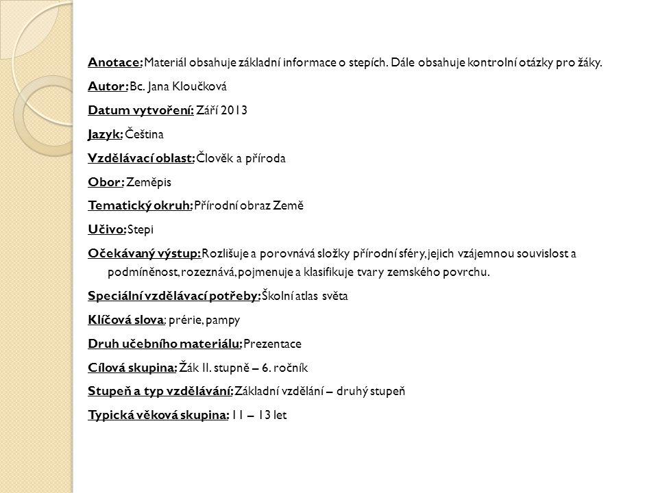 Anotace: Materiál obsahuje základní informace o stepích. Dále obsahuje kontrolní otázky pro žáky. Autor: Bc. Jana Kloučková Datum vytvoření: Září 2013