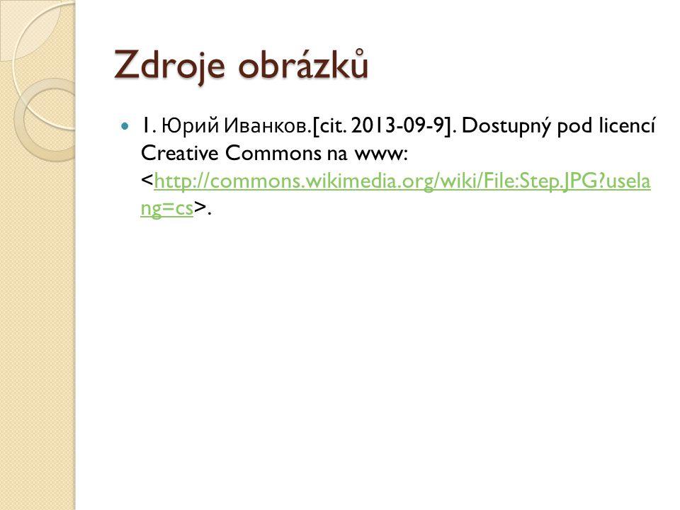 Zdroje obrázků 1. Юрий Иванков.[cit. 2013-09-9]. Dostupný pod licencí Creative Commons na www:.http://commons.wikimedia.org/wiki/File:Step.JPG?usela n