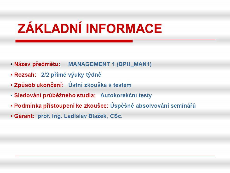 Název předmětu: MANAGEMENT 1 (BPH_MAN1) Rozsah: 2/2 přímé výuky týdně Způsob ukončení: Ústní zkouška s testem Sledování průběžného studia: Autokorekční testy Podmínka přistoupení ke zkoušce: Úspěšné absolvování seminářů Garant: prof.