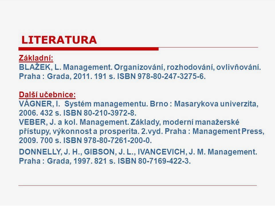 Základní: BLAŽEK, L. Management. Organizování, rozhodování, ovlivňování. Praha : Grada, 2011. 191 s. ISBN 978-80-247-3275-6. Další učebnice: VÁGNER, I