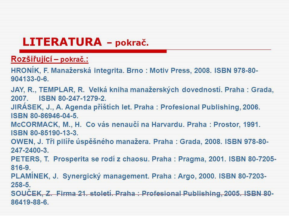 Rozšiřující – pokrač. : HRONÍK, F. Manažerská integrita. Brno : Motiv Press, 2008. ISBN 978-80- 904133-0-6. JAY, R., TEMPLAR, R. Velká kniha manažersk