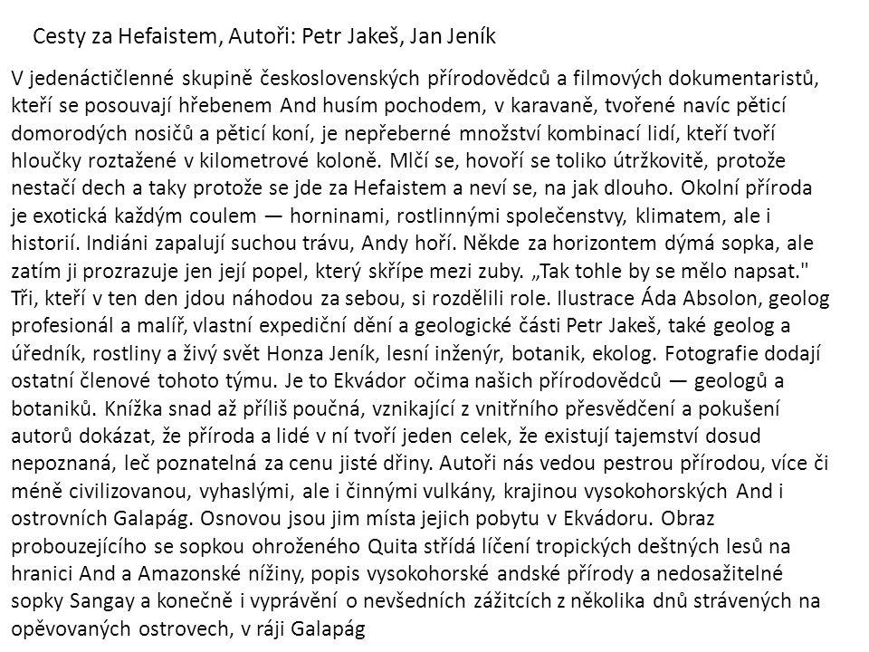 Cesty za Hefaistem, Autoři: Petr Jakeš, Jan Jeník V jedenáctičlenné skupině československých přírodovědců a filmových dokumentaristů, kteří se posouva