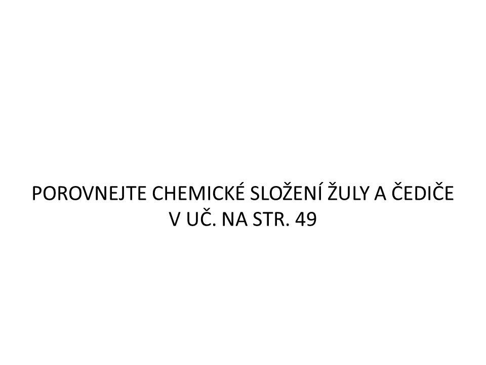 POROVNEJTE CHEMICKÉ SLOŽENÍ ŽULY A ČEDIČE V UČ. NA STR. 49