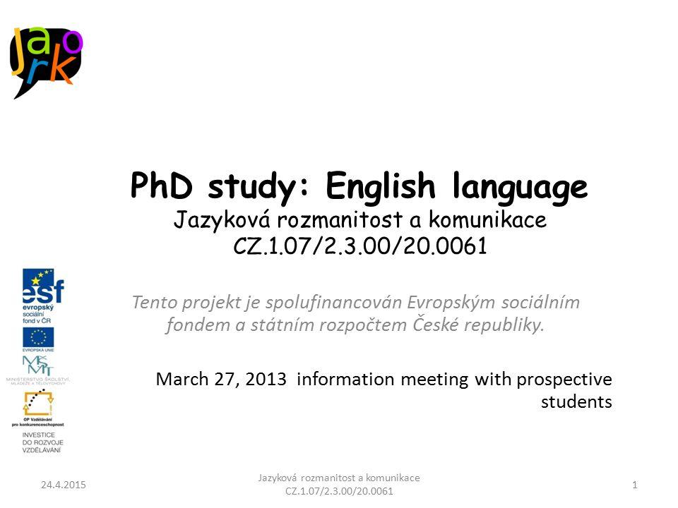 PhD study: English language Jazyková rozmanitost a komunikace CZ.1.07/2.3.00/20.0061 Tento projekt je spolufinancován Evropským sociálním fondem a státním rozpočtem České republiky.