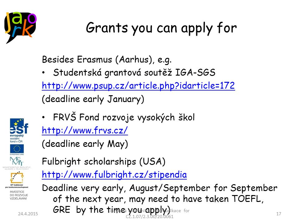 Grants you can apply for Besides Erasmus (Aarhus), e.g.