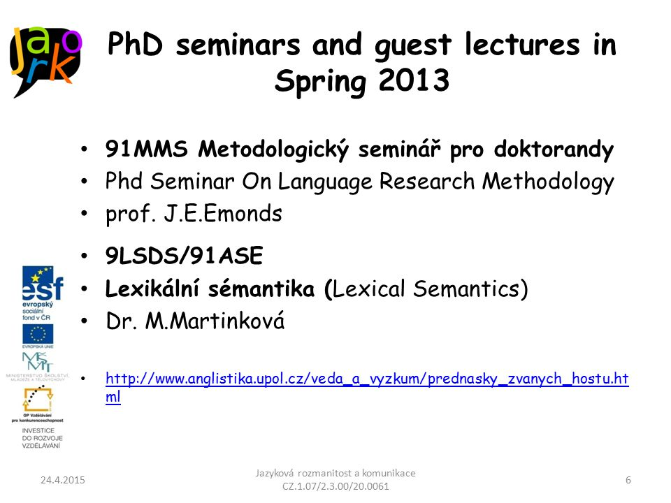 PhD seminars and guest lectures in Spring 2013 91MMS Metodologický seminář pro doktorandy Phd Seminar On Language Research Methodology prof.