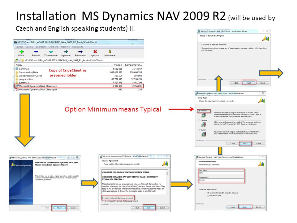 Installation MS Dynamics NAV 2009 R2 (will be used by Czech and English speaking students) II. Option Minimum means Typical Copy of CsideClient in pre
