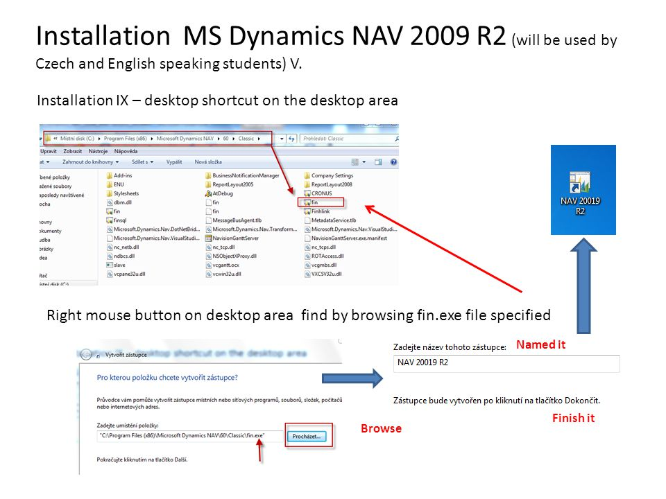 Installation MS Dynamics NAV 2009 R2 (will be used by Czech and English speaking students) V. Installation IX – desktop shortcut on the desktop area R