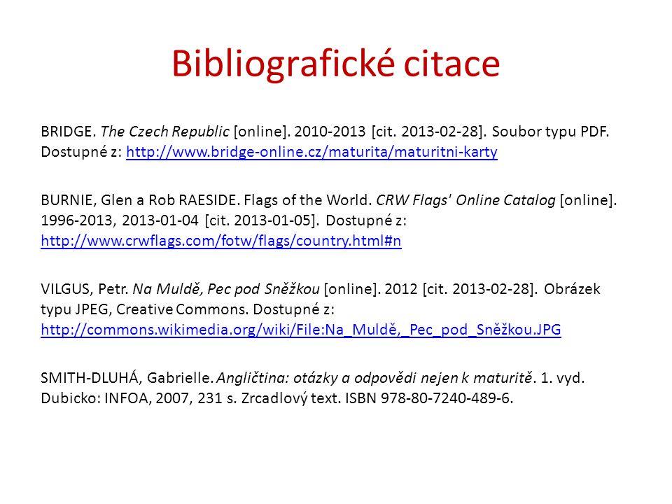 Bibliografické citace BRIDGE. The Czech Republic [online]. 2010-2013 [cit. 2013-02-28]. Soubor typu PDF. Dostupné z: http://www.bridge-online.cz/matur