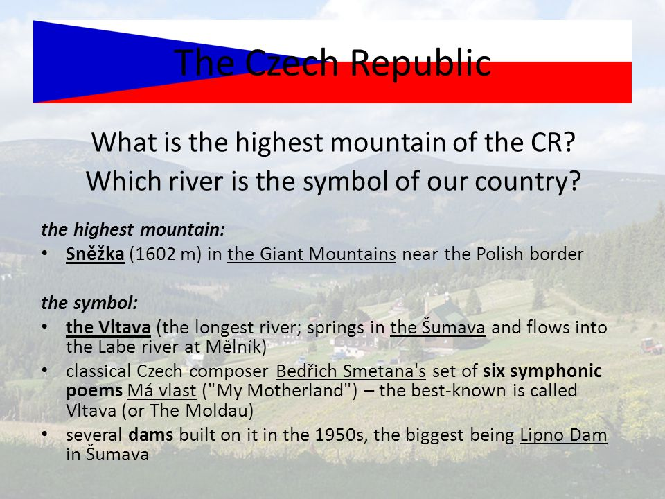 What is the highest mountain of the CR.Which river is the symbol of our country.