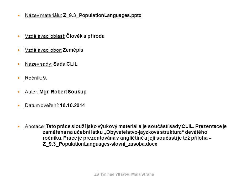Název materiálu: Z_9.3_PopulationLanguages.pptx Vzdělávací oblast: Člověk a příroda Vzdělávací obor: Zeměpis Název sady: Sada CLIL Ročník: 9.