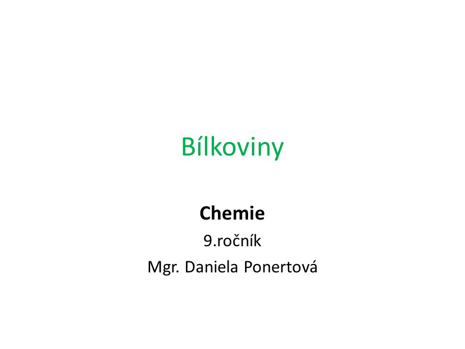 Bílkoviny Chemie 9.ročník Mgr. Daniela Ponertová