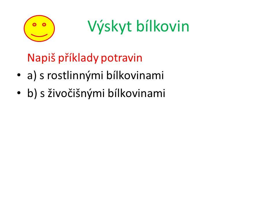 Výskyt bílkovin Napiš příklady potravin a) s rostlinnými bílkovinami b) s živočišnými bílkovinami