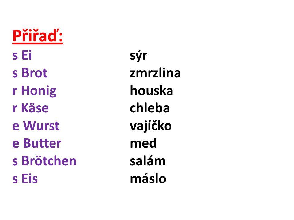 Přiřaď: s Eisýr s Brotzmrzlina r Honighouska r Käsechleba e Wurstvajíčko e Buttermed s Brötchensalám s Eismáslo