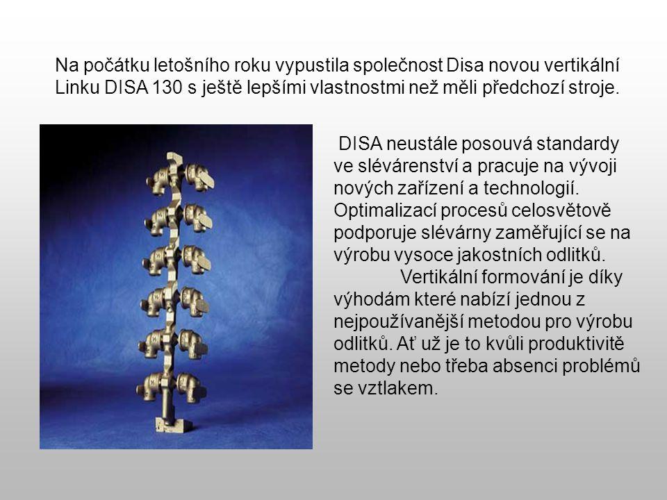 Na počátku letošního roku vypustila společnost Disa novou vertikální Linku DISA 130 s ještě lepšími vlastnostmi než měli předchozí stroje. DISA neustá