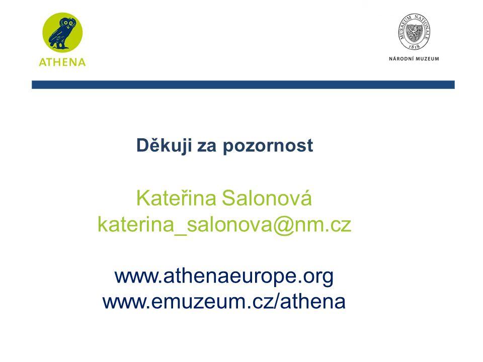 Děkuji za pozornost Kateřina Salonová katerina_salonova@nm.cz www.athenaeurope.org www.emuzeum.cz/athena