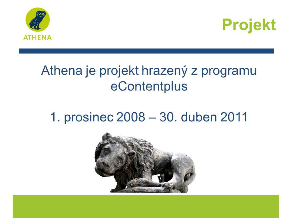 Athena je projekt hrazený z programu eContentplus 1. prosinec 2008 – 30. duben 2011 Projekt