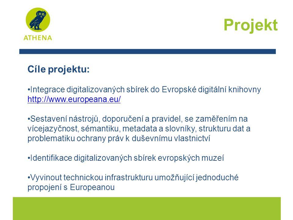 Cíle projektu: Integrace digitalizovaných sbírek do Evropské digitální knihovny http://www.europeana.eu/ http://www.europeana.eu/ Sestavení nástrojů, doporučení a pravidel, se zaměřením na vícejazyčnost, sémantiku, metadata a slovníky, strukturu dat a problematiku ochrany práv k duševnímu vlastnictví Identifikace digitalizovaných sbírek evropských muzeí Vyvinout technickou infrastrukturu umožňující jednoduché propojení s Europeanou Projekt