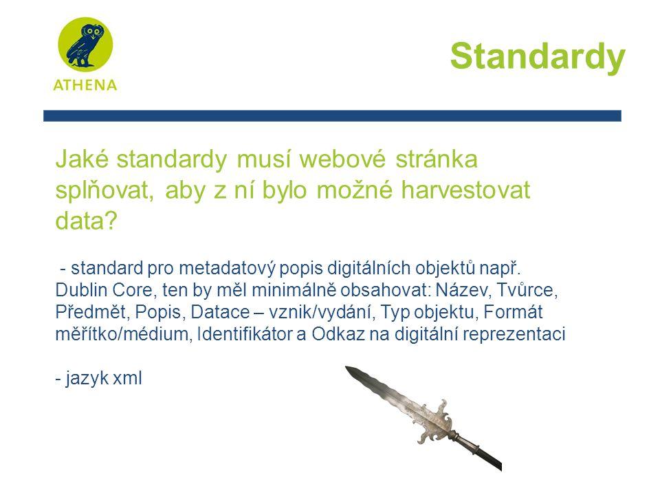 Standardy Jaké standardy musí webové stránka splňovat, aby z ní bylo možné harvestovat data.