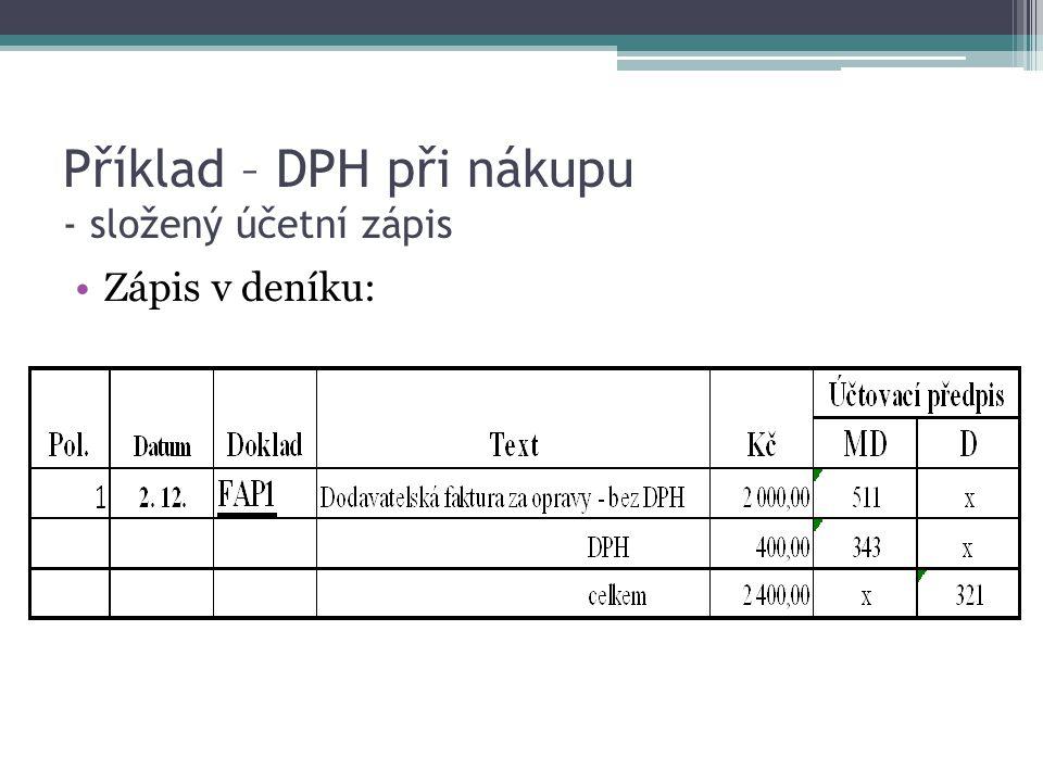 Příklad – DPH při prodeji Zadání: ▫Vydaná faktura za poskytnuté poradenské služby – částka bez DPH 10 000 Kč ▫ DPH 2 000 Kč ▫ celkem12 000 Kč