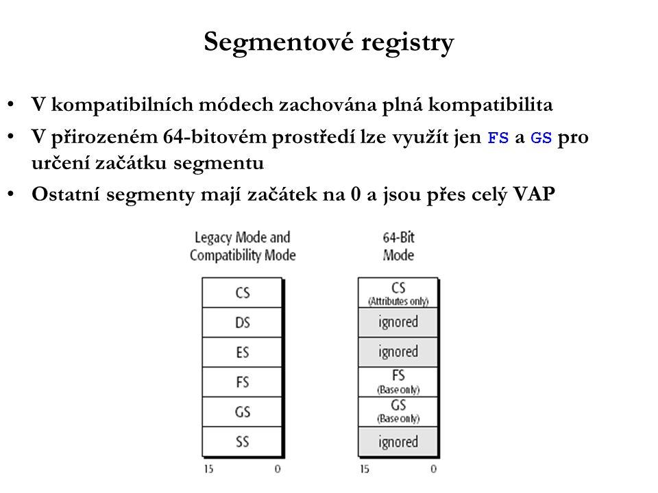 Segmentové registry V kompatibilních módech zachována plná kompatibilita V přirozeném 64-bitovém prostředí lze využít jen FS a GS pro určení začátku segmentu Ostatní segmenty mají začátek na 0 a jsou přes celý VAP