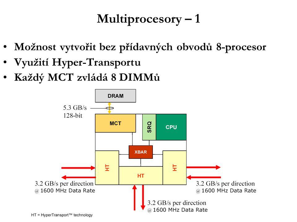 Multiprocesory – 1 Možnost vytvořit bez přídavných obvodů 8-procesor Využití Hyper-Transportu Každý MCT zvládá 8 DIMMů